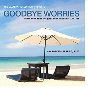 The Calming Collection - Goodbye Worries. ** Guided meditation to train your mind to quiet your thoughts - Train your mind to quiet your thoughts CD - Hypnotic Guided CD **